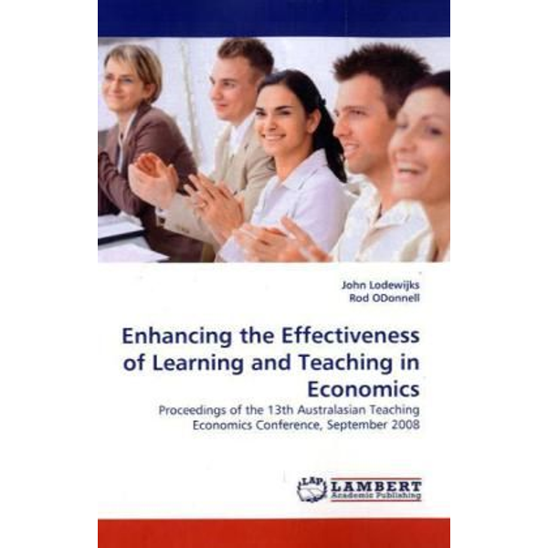 Lodewijks, John - Enhancing the Effectiveness of Learning and Teaching in Economics - Proceedings of the 13th Australasian Teaching Economics Conference, September 2008