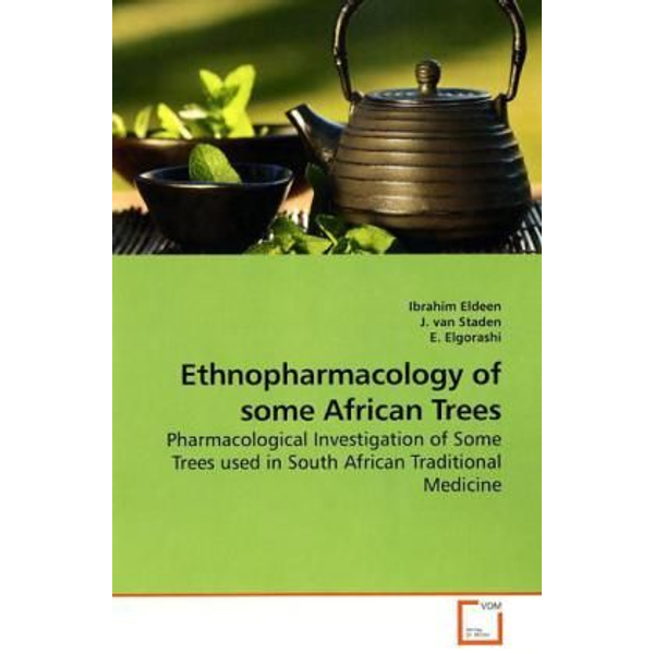 Eldeen, Ibrahim - Ethnopharmacology of some African Trees - Pharmacological Investigation of Some Trees used in South African Traditional Medicine