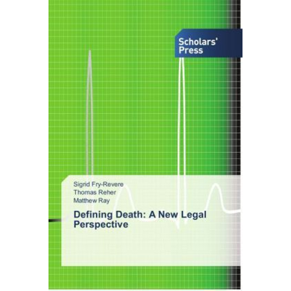 Fry-Revere, Sigrid - Defining Death: A New Legal Perspective