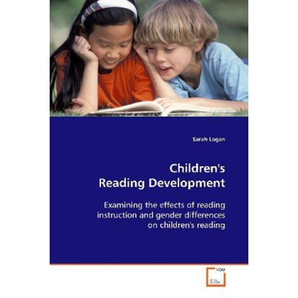 Logan, Sarah - Children's Reading Development - Examining the effects of reading instruction and  gender differences on children's reading