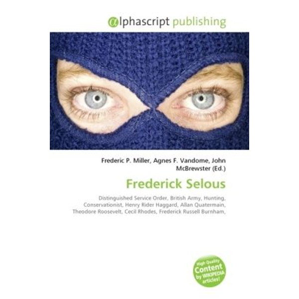 Alphascript Publishing - Frederick Selous