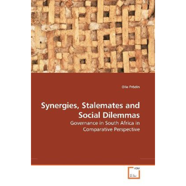 Frödin, Olle - Synergies, Stalemates and Social Dilemmas - Governance in South Africa in Comparative Perspective