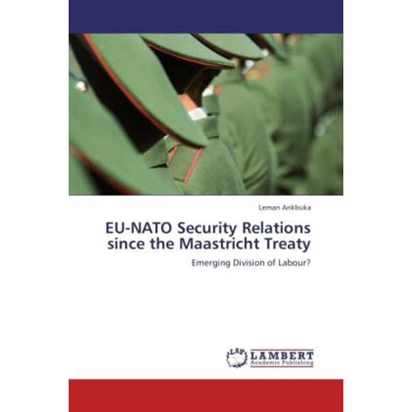 Arikbuka, Leman - EU-NATO Security Relations since the Maastricht Treaty - Emerging Division of Labour?