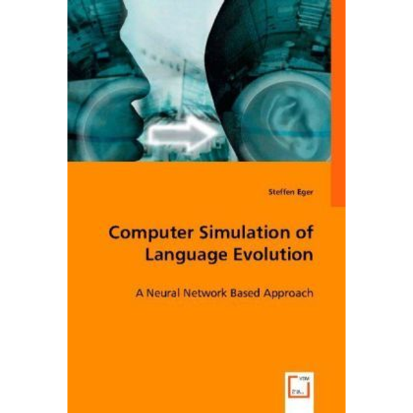 Eger, Steffen - Computer Simulation of Language Evolution - A Neural Network Based Approach