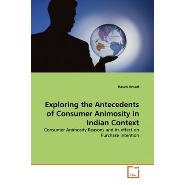 Ansari, Hasan - Exploring the Antecedents of Consumer Animosity in Indian Context - Consumer Animosity Reasons and its effect on Purchase Intention