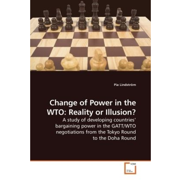 Lindström, Pia - Change of Power in the WTO: Reality or Illusion? - A study of developing countries' bargaining power in the GATT/WTO negotiations from the Tokyo Round to the Doha Round