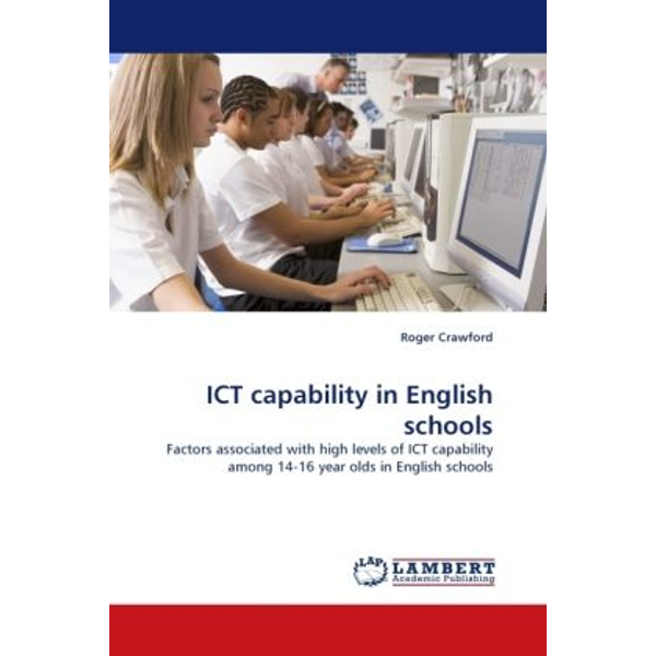 Crawford, Roger - ICT capability in English schools - Factors associated with high levels of ICT capability among 14-16 year olds in English schools