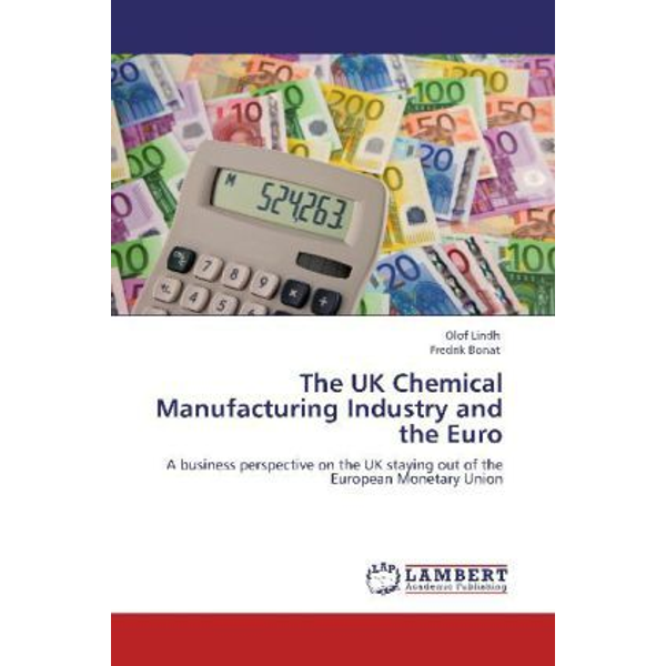 Lindh, Olof - The UK Chemical Manufacturing Industry and the Euro - A business perspective on the UK staying out of the European Monetary Union