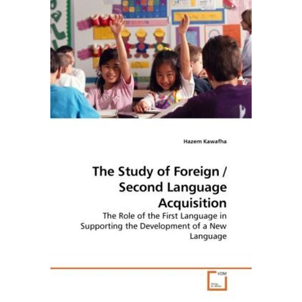 Kawafha, Hazem - The Study of Foreign / Second Language Acquisition - The Role of the First Language in Supporting the Development of a New Language