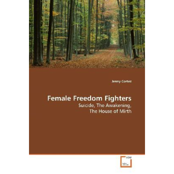 Cortez, Jenny - Female Freedom Fighters - Suicide, The Awakening, The House of Mirth