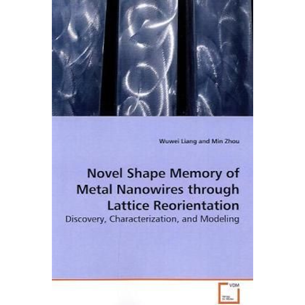 Liang, Wuwei - Novel Shape Memory of Metal Nanowires through Lattice Reorientation - Discovery, Characterization, and Modeling