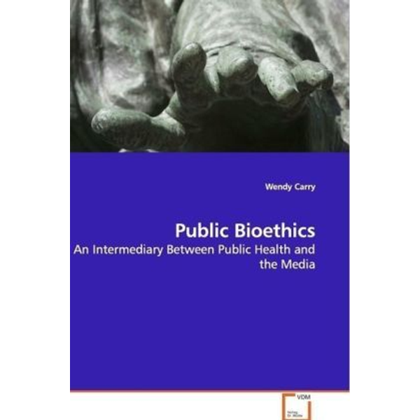 Carry, Wendy - Public Bioethics - An Intermediary Between Public Health and the Media