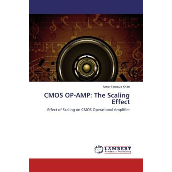 Khan, Umar Faruque - CMOS OP-AMP: The Scaling Effect - Effect of Scaling on CMOS Operational Amplifier