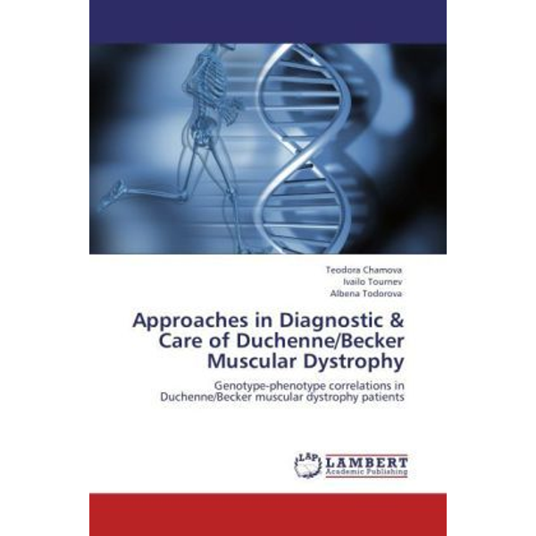 Chamova, Teodora - Approaches in Diagnostic & Care of Duchenne/Becker Muscular Dystrophy - Genotype-phenotype correlations in Duchenne/Becker muscular dystrophy patients