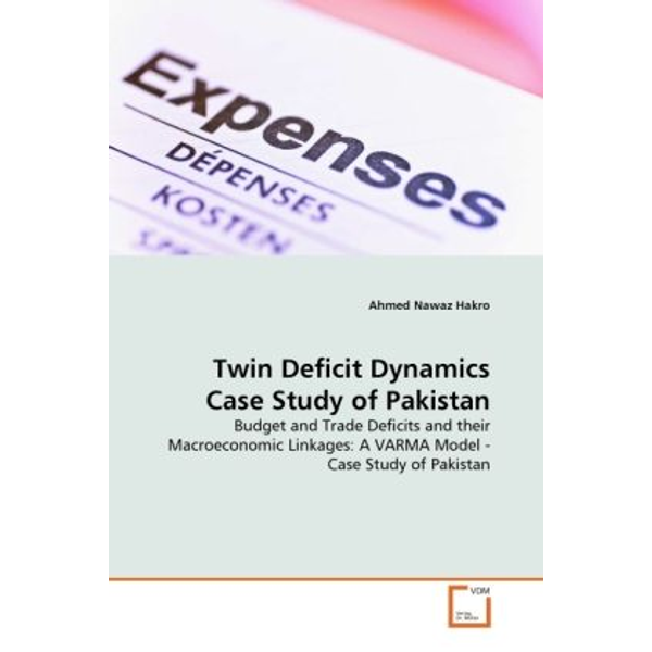 Hakro, Ahmed Nawaz - Twin Deficit Dynamics Case Study of Pakistan - Budget and Trade Deficits and their Macroeconomic Linkages: A VARMA Model - Case Study of Pakistan