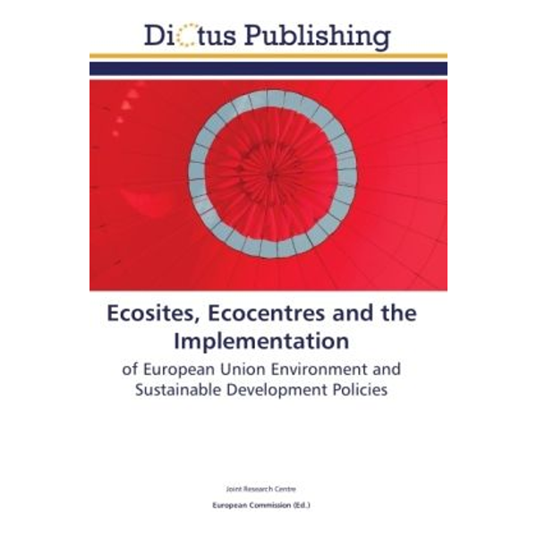 Centre, Joint Research - Ecosites, Ecocentres and the Implementation - of European Union Environment and Sustainable Development Policies
