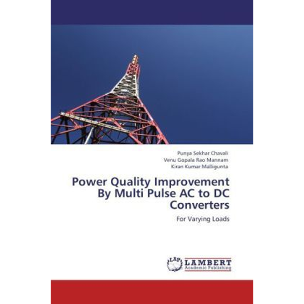 Chavali, Punya Sekhar - Power Quality Improvement By Multi Pulse AC to DC Converters - For Varying Loads