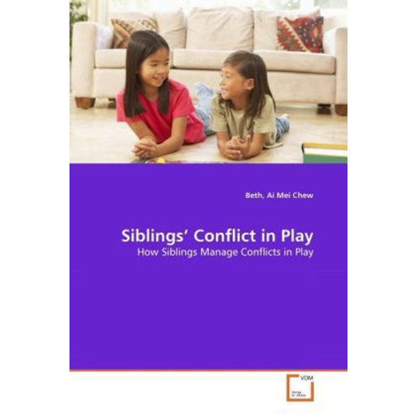 Chew, Beth, Ai Mei - Siblings' Conflict in Play - How Siblings Manage Conflicts in Play