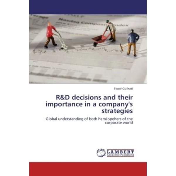 Gulhati, Swati - R&D decisions and their importance in a company's strategies - Global understanding of both hemi-spehers of the corporate world