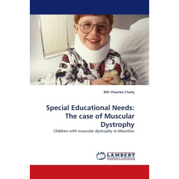 Chady, Bibi Shaarba - Special Educational Needs: The case of Muscular Dystrophy - Children with muscular dystrophy in Mauritius