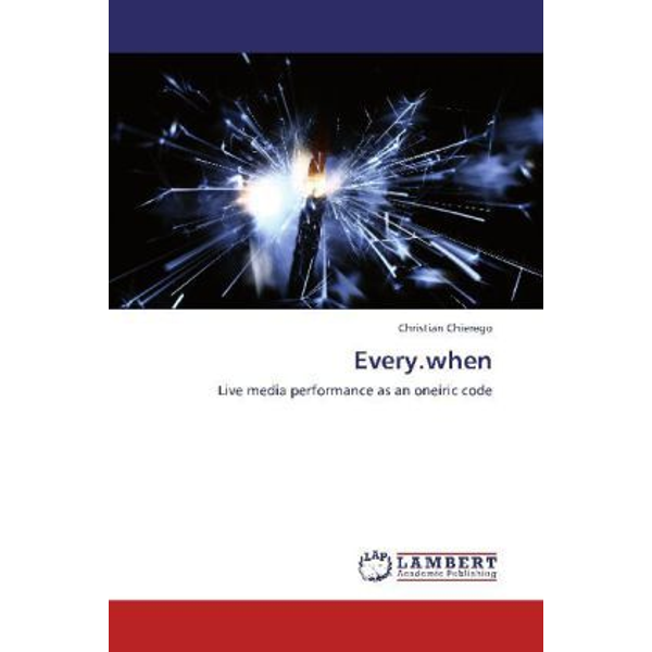 Chierego, Christian - Every.when - Live media performance as an oneiric code