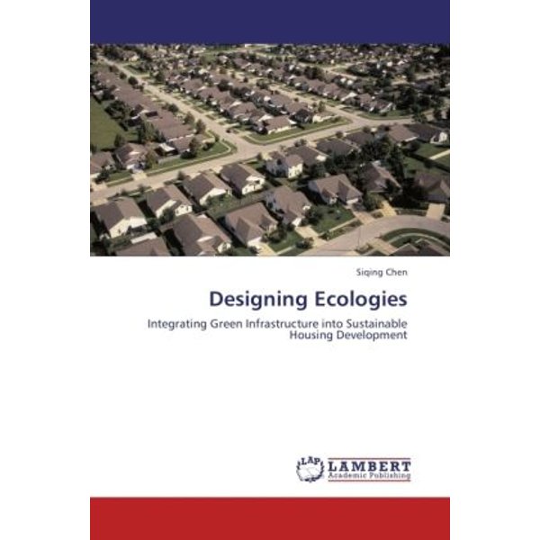 Chen, Siqing - Designing Ecologies - Integrating Green Infrastructure into Sustainable Housing Development