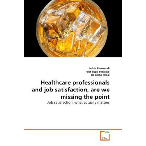 Ramasodi, Jackie - Healthcare professionals and job satisfaction, are we missing the point - Job satisfaction: what actually matters