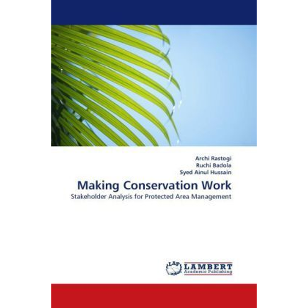Rastogi, Archi - Making Conservation Work - Stakeholder Analysis for Protected Area Management