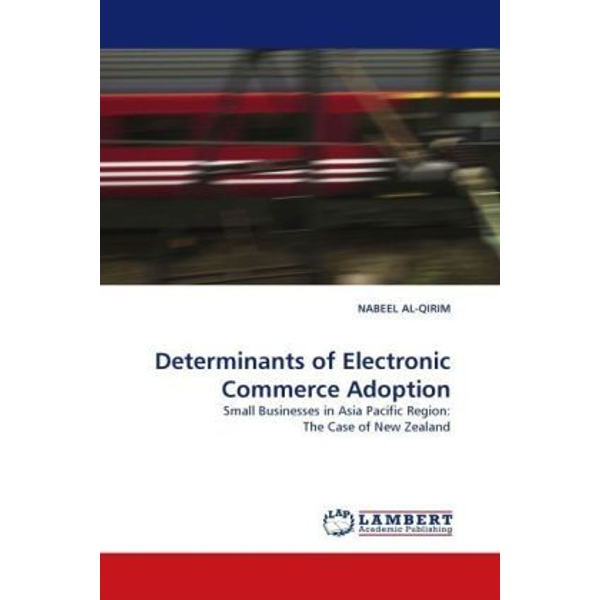 Qirim, Nabeel Al- - Determinants of Electronic Commerce Adoption - Small Businesses in Asia Pacific Region: The Case of New Zealand