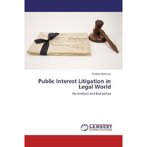 Rahman, Ferdous - Public Interest Litigation in Legal World - An Analysis and Evaluation