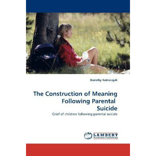 Ratnarajah, Dorothy - The Construction of Meaning Following Parental Suicide - Grief of children following parental suicide