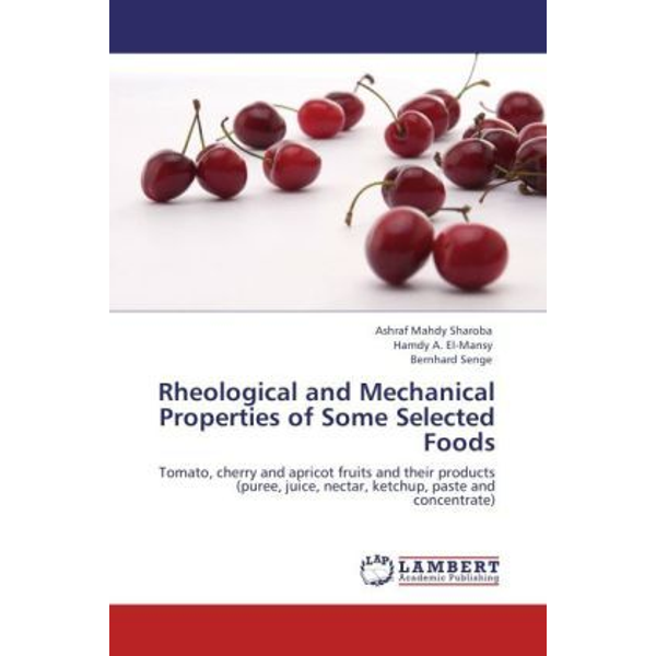 Sharoba, Ashraf Mahdy - Rheological and Mechanical Properties of Some Selected Foods - Tomato, cherry and apricot fruits and their products (puree, juice, nectar, ketchup, paste and concentrate)