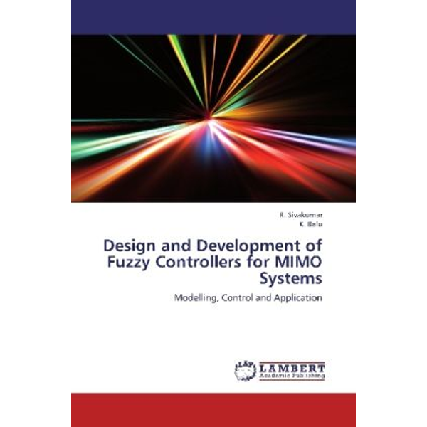 Sivakumar, R. - Design and Development of Fuzzy Controllers for MIMO Systems - Modelling, Control and Application