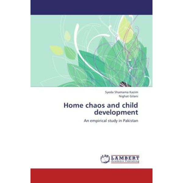 Shamama Kazim, Syeda - Home chaos and child development - An empirical study in Pakistan