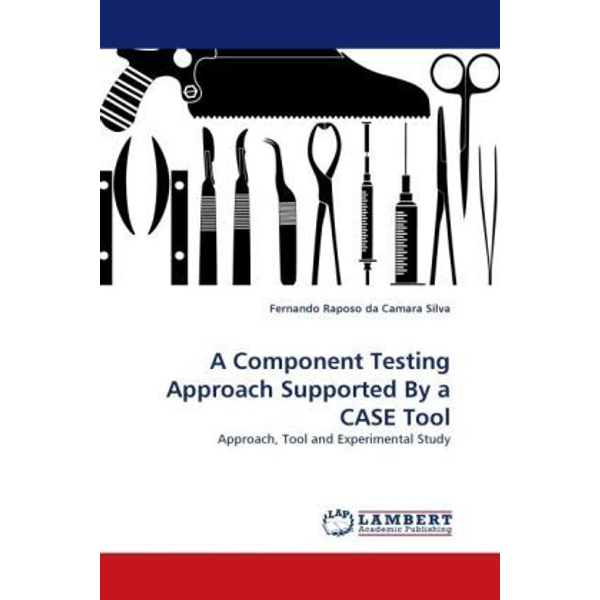 Raposo da Camara Silva, Fernando - A Component Testing Approach Supported By a CASE Tool - Approach, Tool and Experimental Study