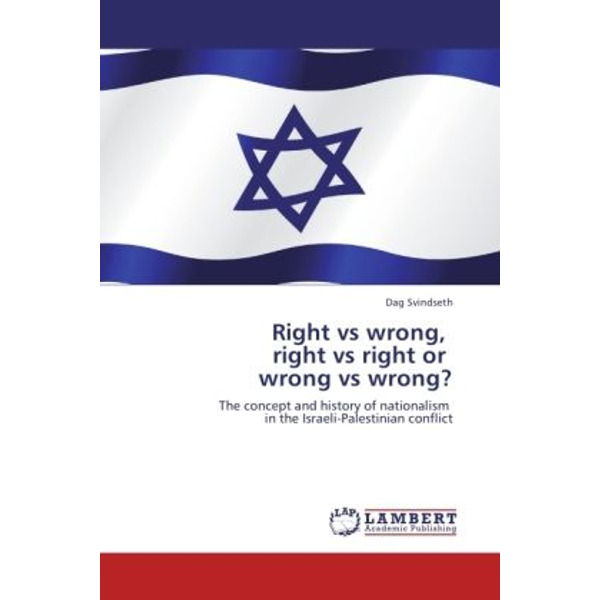 Svindseth, Dag - Right vs wrong, right vs right or wrong vs wrong? - The concept and history of nationalism in the Israeli-Palestinian conflict