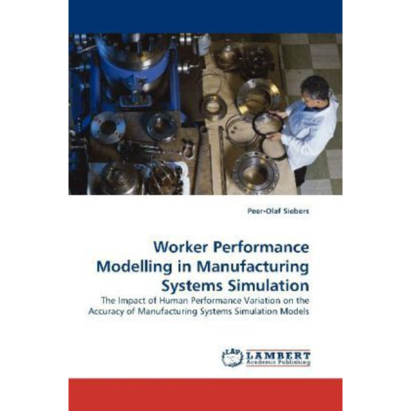 Siebers, Peer-Olaf - Worker Performance Modelling in Manufacturing Systems Simulation - The Impact of Human Performance Variation on the Accuracy of Manufacturing Systems Simulation Models