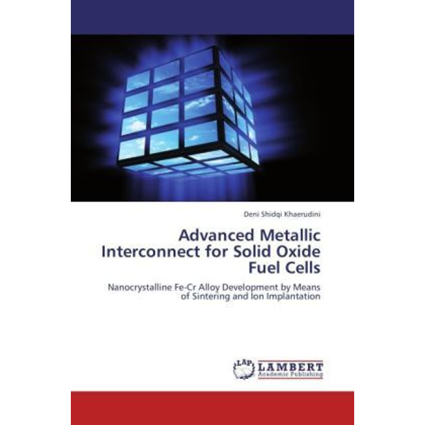 Shidqi Khaerudini, Deni - Advanced Metallic Interconnect for Solid Oxide Fuel Cells - Nanocrystalline Fe-Cr Alloy Development by Means of Sintering and Ion Implantation