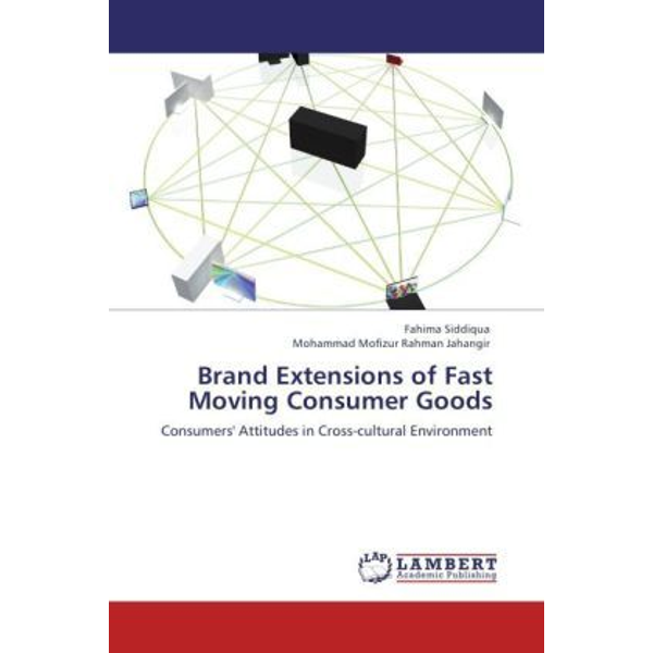Siddiqua, Fahima - Brand Extensions of Fast Moving Consumer Goods - Consumers' Attitudes in Cross-cultural Environment