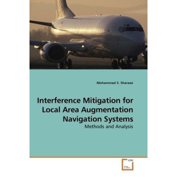 Sharawi, Mohammad S. - Interference Mitigation for Local Area Augmentation Navigation Systems - Methods and Analysis