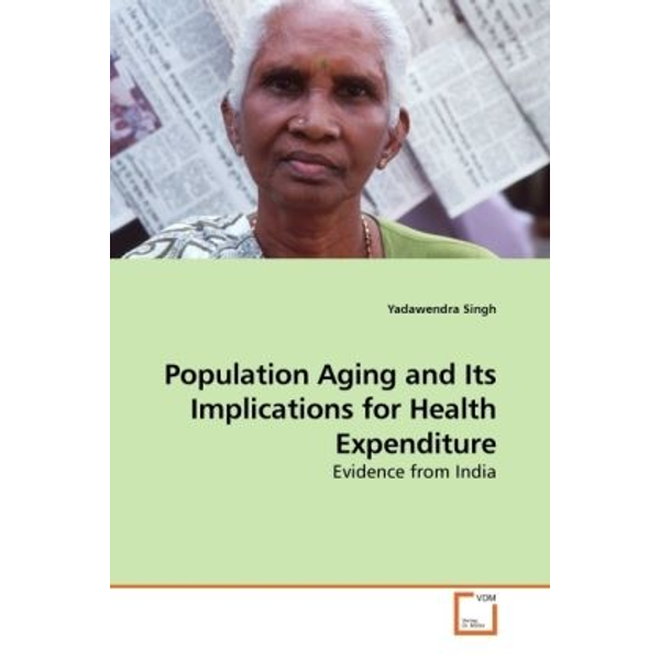 Singh, Yadawendra - Population Aging and Its Implications for Health Expenditure - Evidence from India