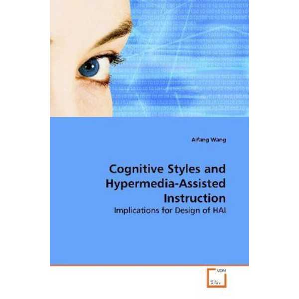 Wang, Aifang - Cognitive Styles and Hypermedia-Assisted Instruction - Implications for Design of HAI