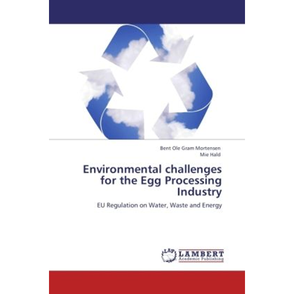 Mortensen, Bent Ole Gram - Environmental challenges for the Egg Processing Industry - EU Regulation on Water, Waste and Energy