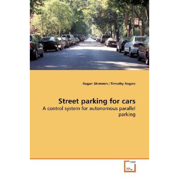 Shimmin, Rogan - Street parking for cars - A control system for autonomous parallel parking
