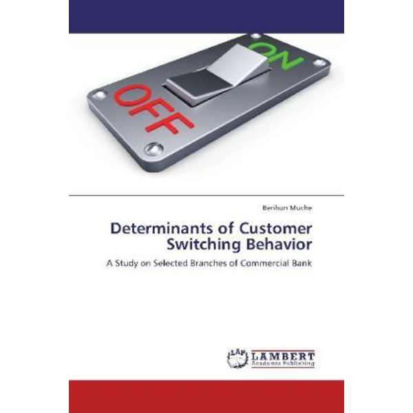 Muche, Berihun - Determinants of Customer Switching Behavior - A Study on Selected Branches of Commercial Bank