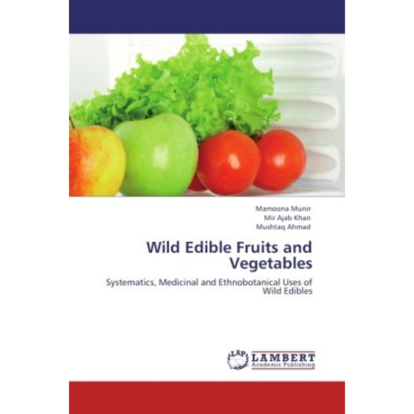 Munir, Mamoona - Wild Edible Fruits and Vegetables - Systematics, Medicinal and Ethnobotanical Uses of Wild Edibles