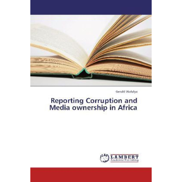 Walulya, Gerald - Reporting Corruption and Media ownership in Africa