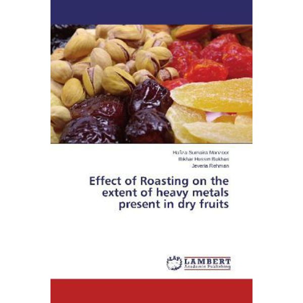 Sumaira Manzoor, Hafiza - Effect of Roasting on the extent of heavy metals present in dry fruits