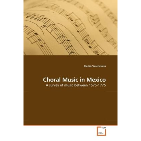 Valenzuela, Eladio - Choral Music in Mexico - A survey of music between 1575-1775