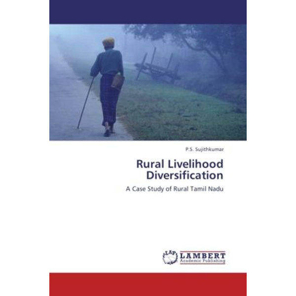 Sujithkumar, P. S. - Rural Livelihood Diversification - A Case Study of Rural Tamil Nadu